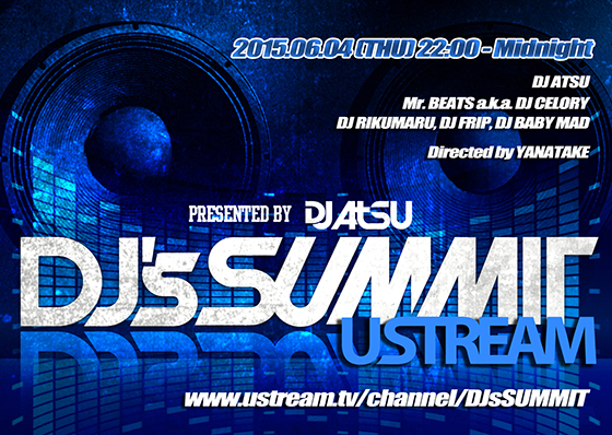 DJ ATSUが手掛ける「DJ's SUMMIT」のUSTREAM番組の放送が決定!